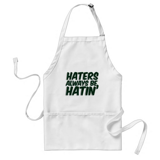 Haters Always Be Hatin Apron