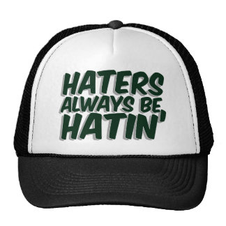 Haters Always Be Hatin Cap