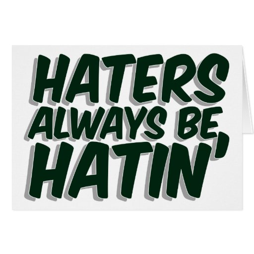 Haters Always Be Hatin Greeting Card