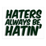 Haters Always Be Hatin Postcard