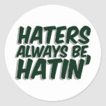 Haters Always Be Hatin Sticker