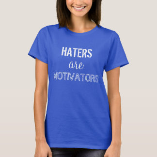 Haters are Motivators T-Shirt