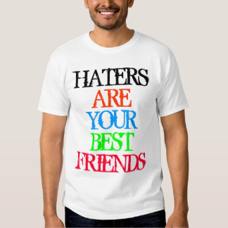 Haters are Your Best Friends T-shirt