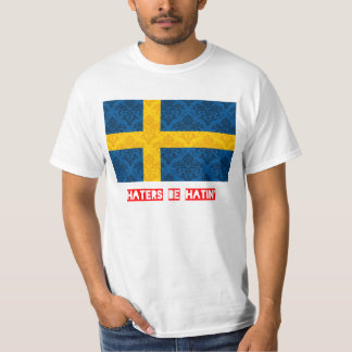 Haters be hatin Sweden T-Shirt