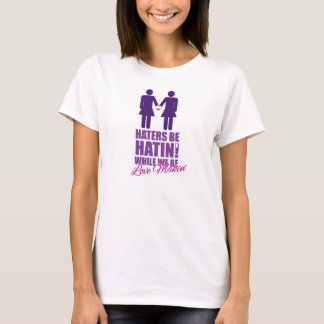 Haters be Hatin' While We Be Love Makin' T-Shirt