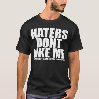 Haters Dont Like Me T-Shirt