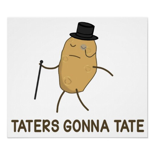 Haters Gonna Hate and Taters Gonna Tate Posters