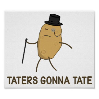 Haters Gonna Hate and Taters Gonna Tate Poster