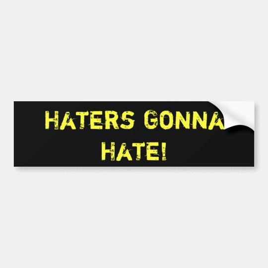 Haters Gonna Hate!  BUMPER STICKER