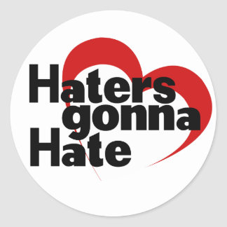 Haters gonna hate classic round sticker