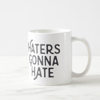 Haters Gonna Hate Funny Coffee Mug