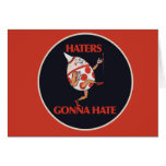 Haters gonna HATE Greeting Cards