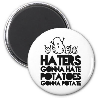 Haters gonna hate, potatoes gonna potate 6 cm round magnet
