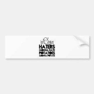 Haters gonna hate, potatoes gonna potate car bumper sticker