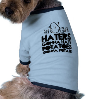 Haters gonna hate, potatoes gonna potate pet clothing
