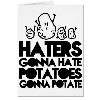 Haters gonna hate, potatoes gonna potate greeting card