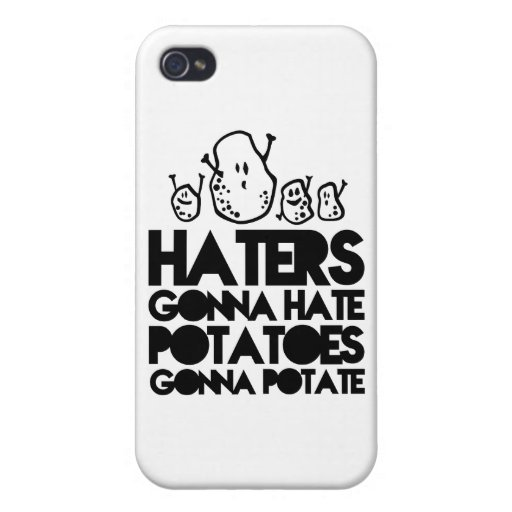 Haters gonna hate, potatoes gonna potate iPhone 4/4S case