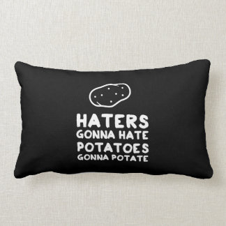 Haters gonna Hate Potatoes Gonna Potate Lumbar Pillow