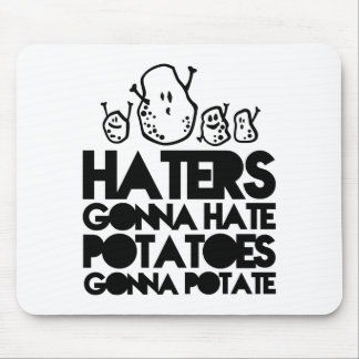 Haters gonna hate, potatoes gonna potate mouse pad