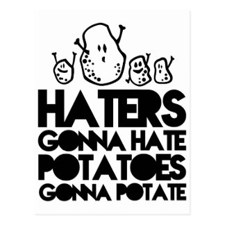Haters gonna hate, potatoes gonna potate postcard