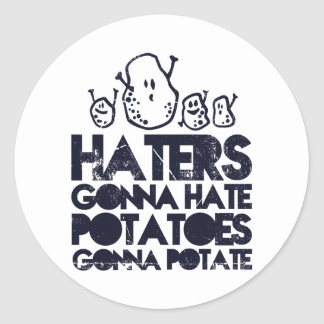 Haters gonna hate, potatoes gonna potate round sticker