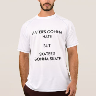 Hater's gonna hate shirt