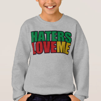 Haters Love Me Sweatshirt