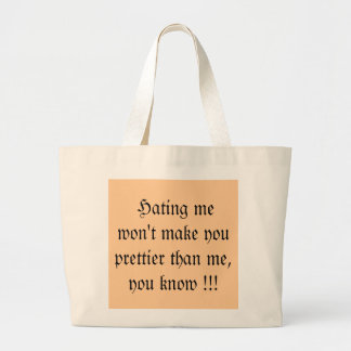 Hating me won't make you prettier than me,... large tote bag