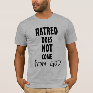 HATRED DOES NOT COME from GOD Powerful T-Shirt