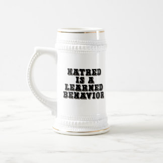 Hatred is a learned behavior beer stein