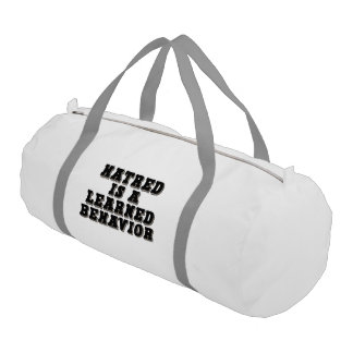 Hatred is a learned behavior gym duffel bag