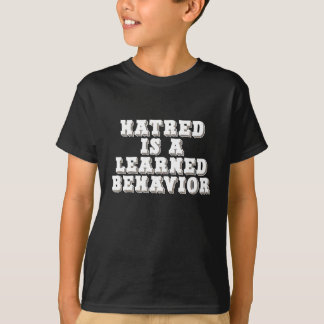 Hatred is a learned behavior shirt