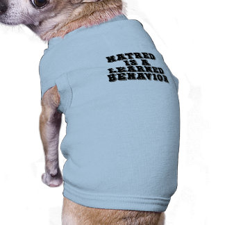 Hatred is a learned behavior sleeveless dog shirt