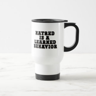 Hatred is a learned behavior stainless steel travel mug