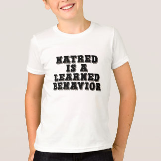 Hatred is a learned behavior t-shirt
