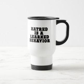 Hatred is a learned behavior travel mug