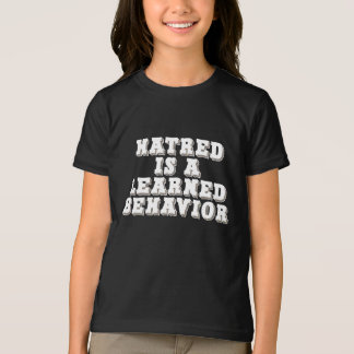 Hatred is a learned behavior tshirt