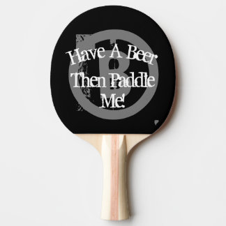 Have A Beer - Black & White Ping Pong Paddle