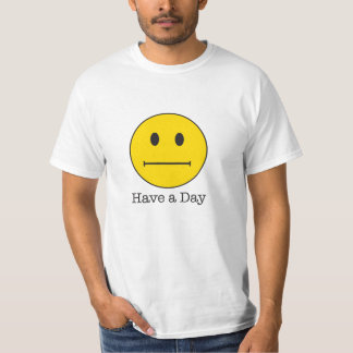 Have a Day face ! Not a happy face, just meh T Shirt