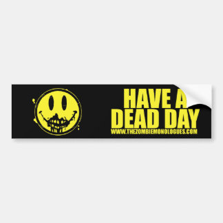 """Have a Dead Day"" Bumper Sticker 03"