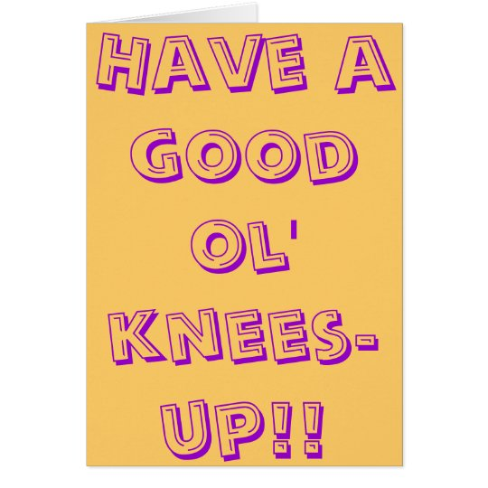 Have a good ol' knees-up! card