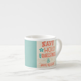Have a Holly Jolly Christmas greeting Espresso Mugs