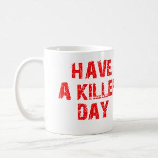 HAVE A KILLER DAY BLOOD SPLATTER COFFEE MUGS