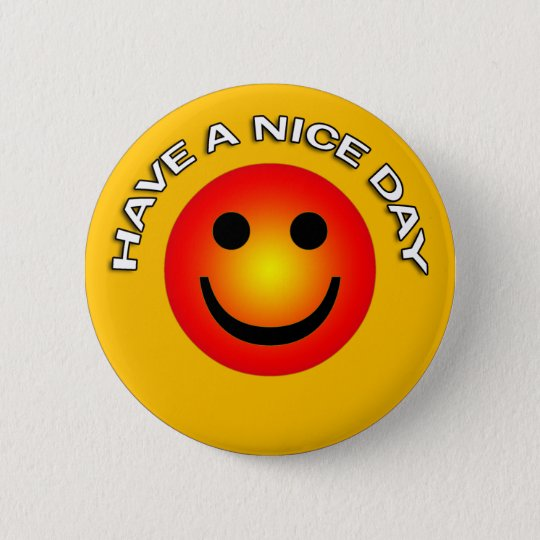 HAVE A NICE DAY 6 CM ROUND BADGE