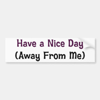 Have a nice day away from me bumper sticker