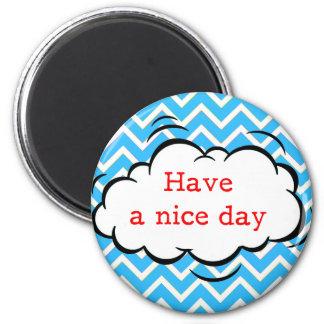 Have a Nice Day cloud unique Magnet