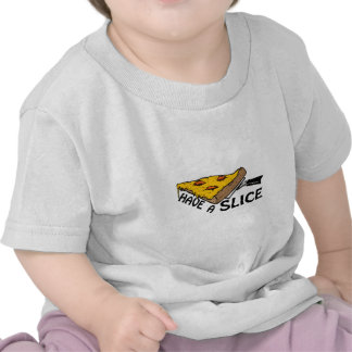 Have A Slice Tshirts