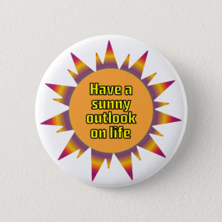 Have a Sunny Outlook on Life 6 Cm Round Badge