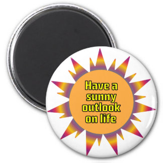 Have a Sunny Outlook on Life 6 Cm Round Magnet