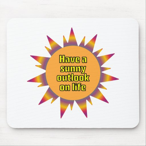 Have a Sunny Outlook on Life Mouse Pad